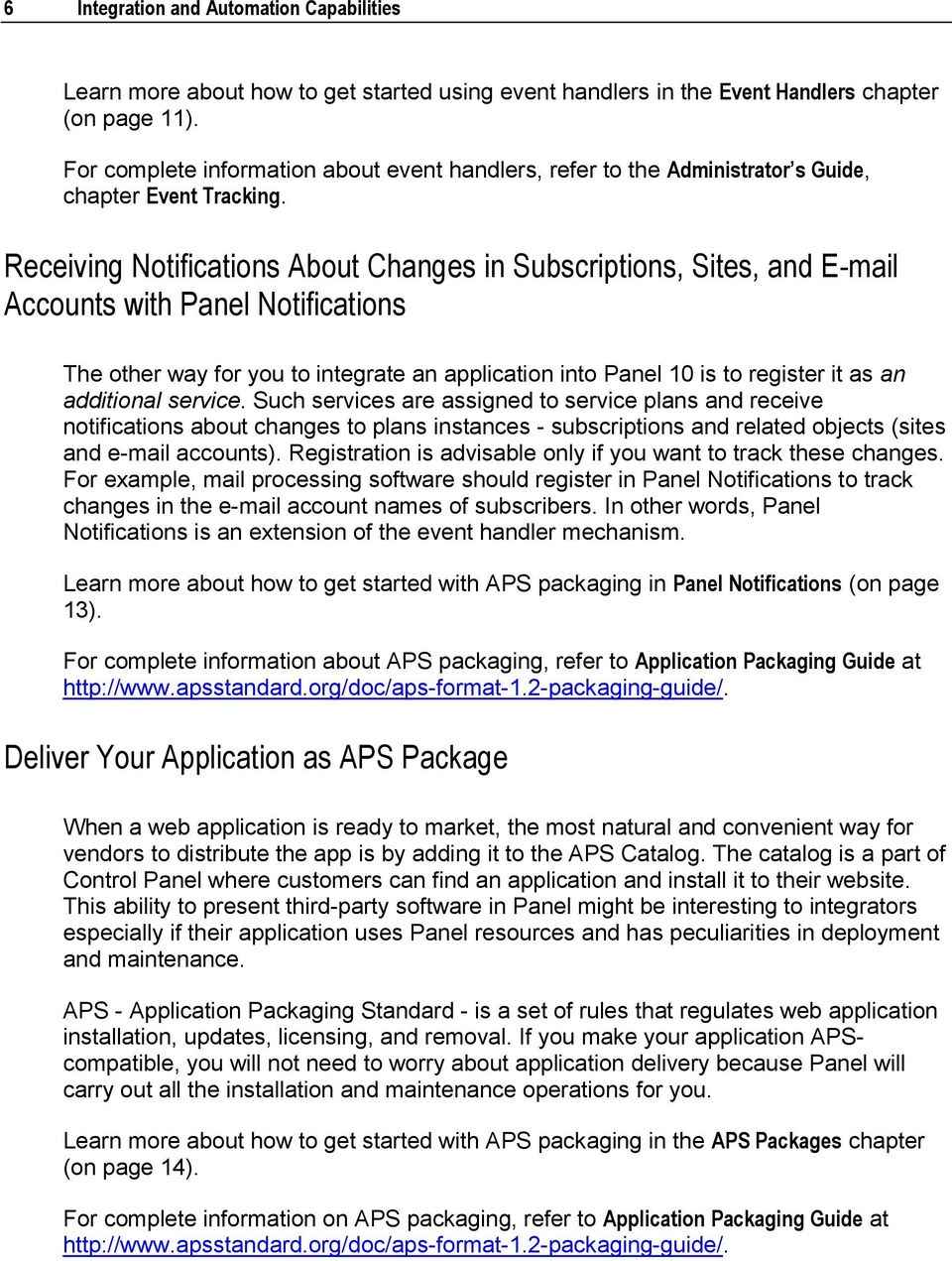 Receiving Notifications About Changes in Subscriptions, Sites, and E-mail Accounts with Panel Notifications The other way for you to integrate an application into Panel 10 is to register it as an