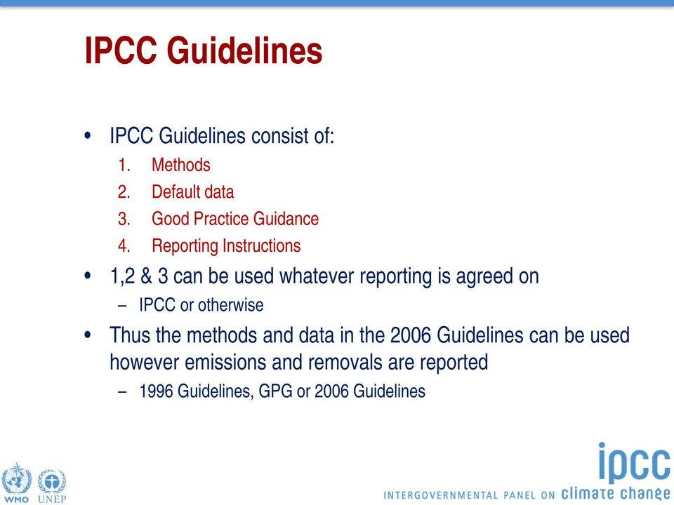 Reporting Instructions 1,2 & 3 can be used whatever reporting is agreed on IPCC or