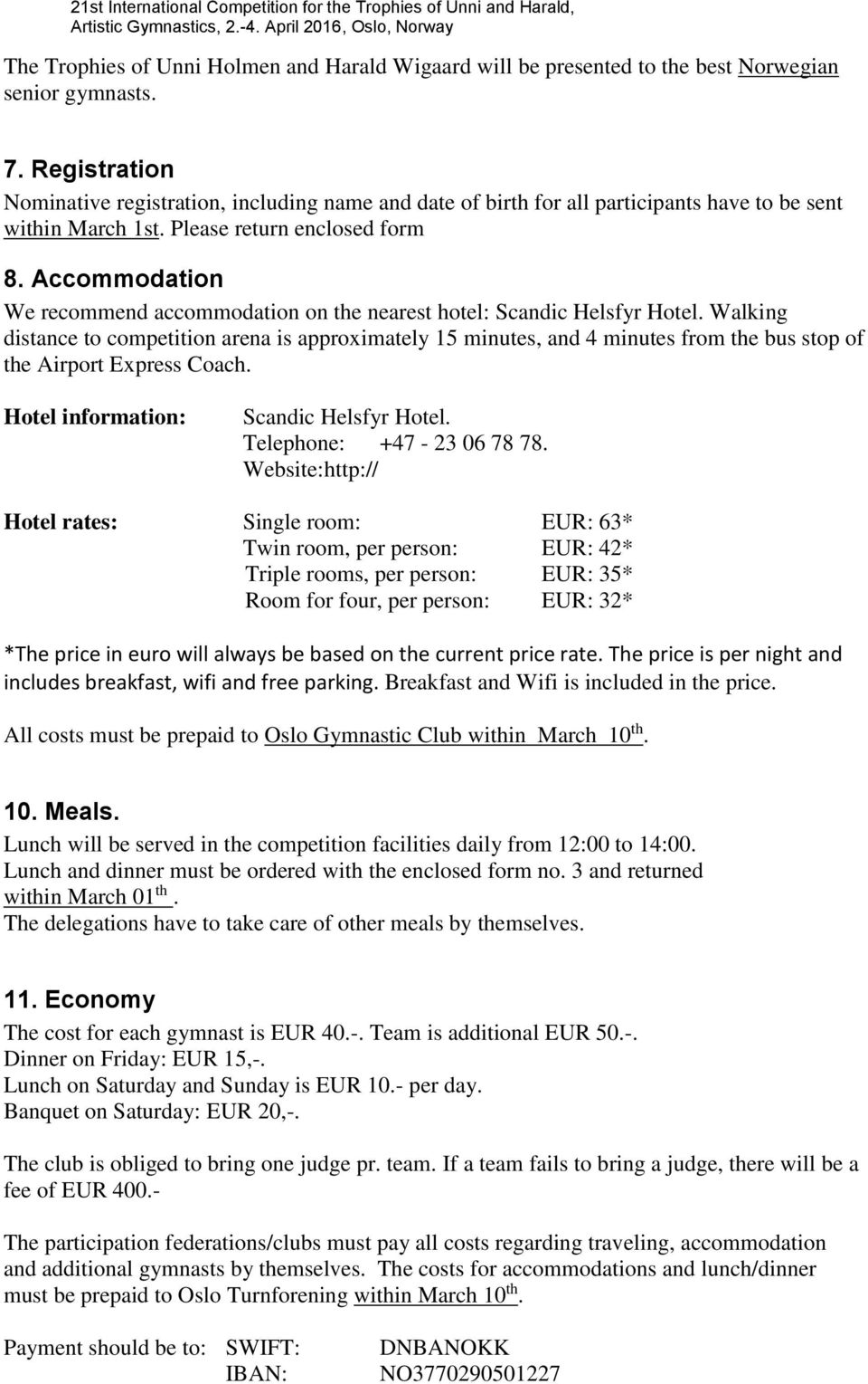 Accommodation We recommend accommodation on the nearest hotel: Scandic Helsfyr Hotel.