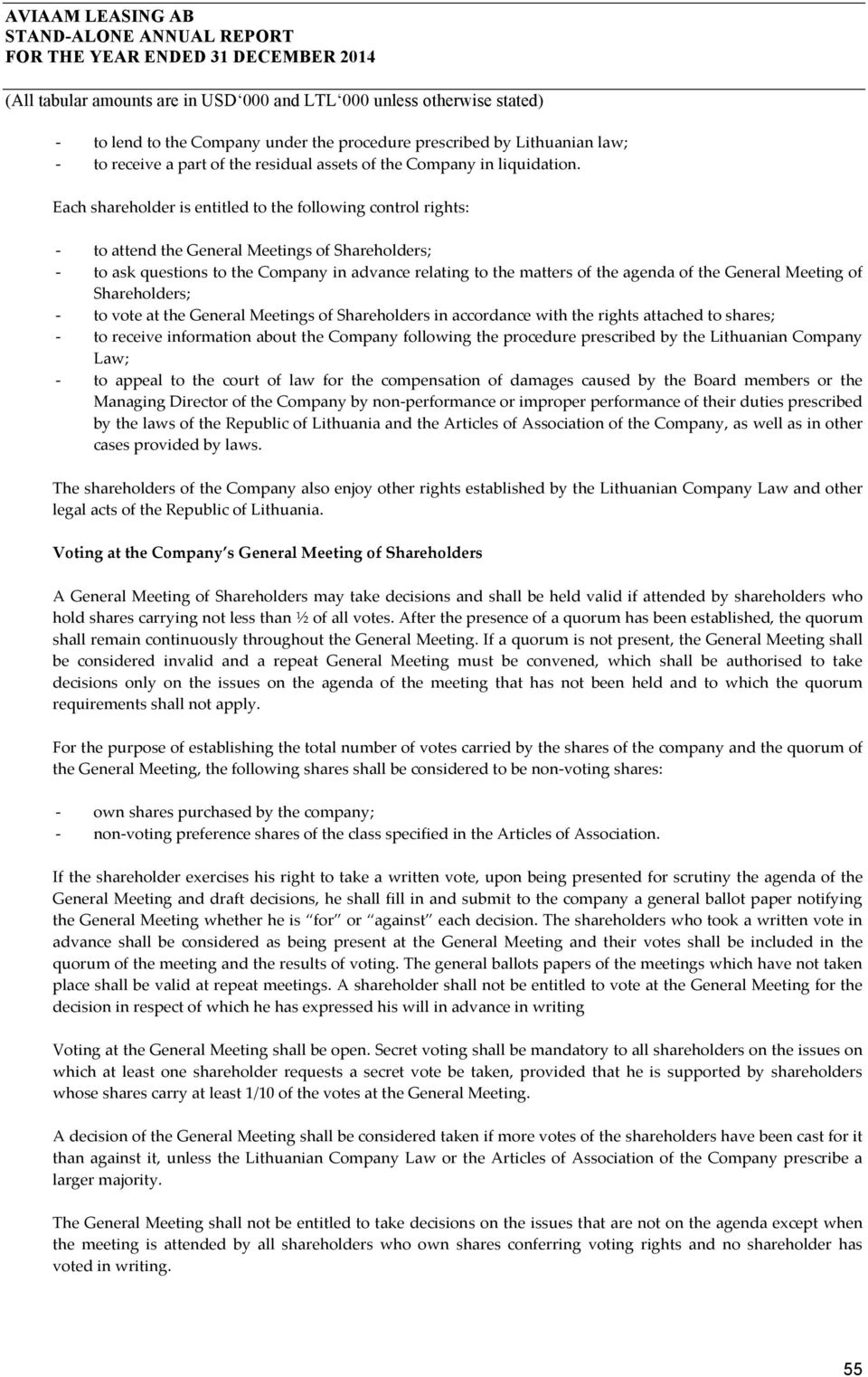 General Meeting of Shareholders; to vote at the General Meetings of Shareholders in accordance with the rights attached to shares; to receive information about the Company following the procedure