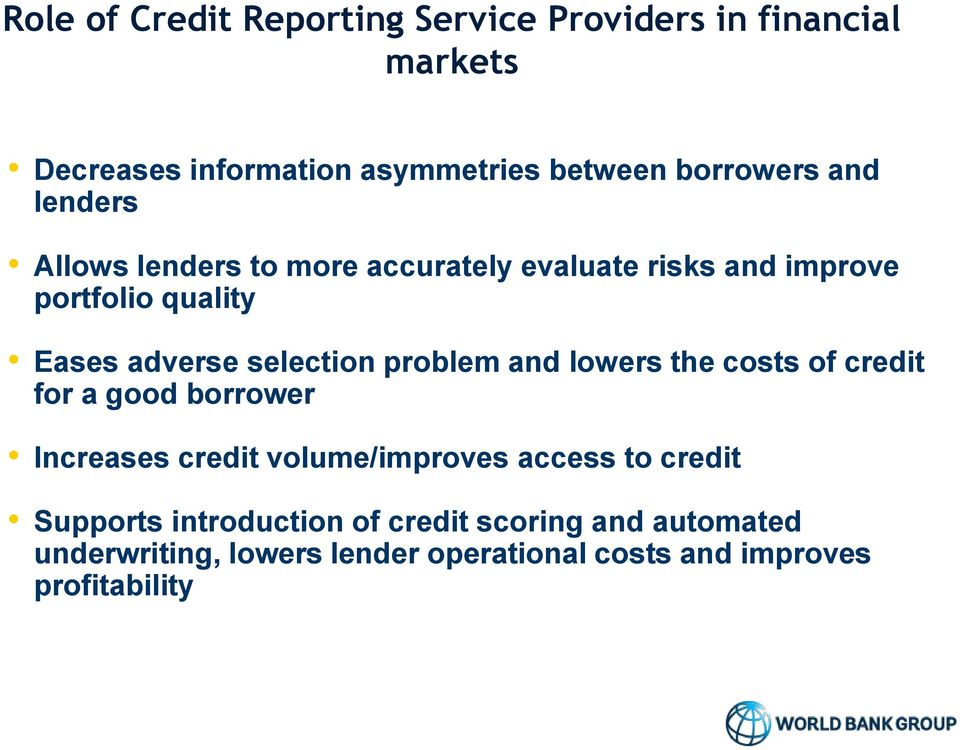 problem and lowers the costs of credit for a good borrower Increases credit volume/improves access to credit