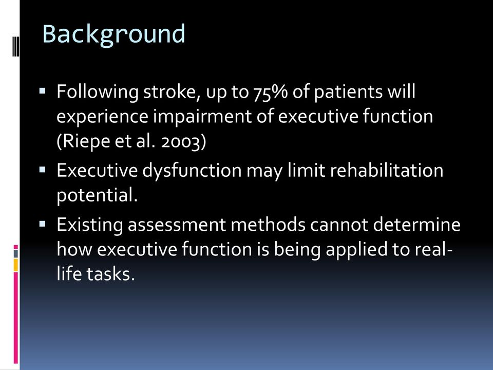 2003) Executive dysfunction may limit rehabilitation potential.
