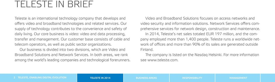 Our customer base consists of cable and telecom operators, as well as public sector organizations.