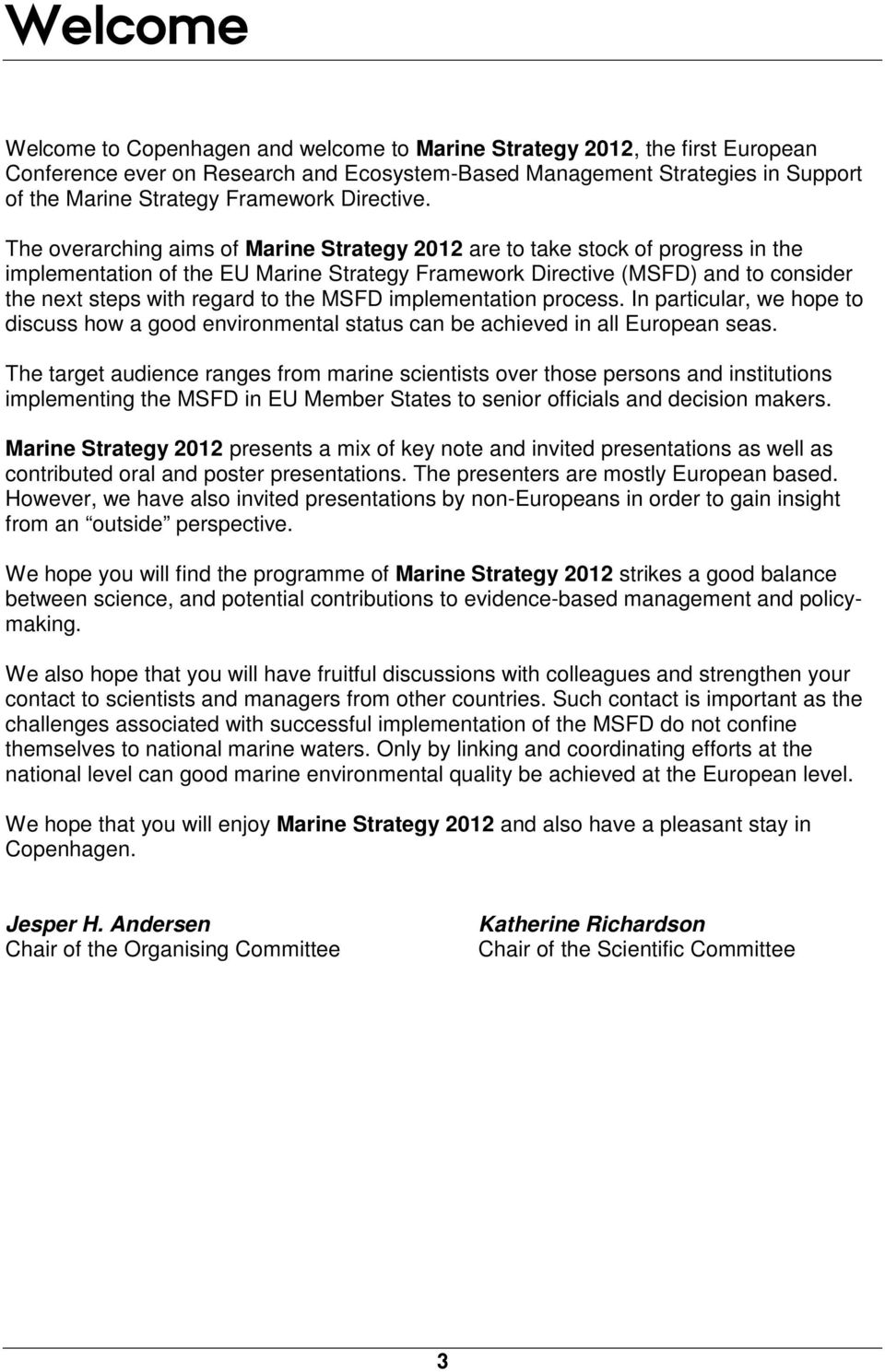 The overarching aims of Marine Strategy 2012 are to take stock of progress in the implementation of the EU Marine Strategy Framework Directive (MSFD) and to consider the next steps with regard to the