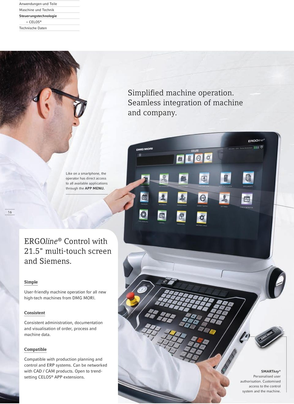 Simple User-friendly machine operation for all new high-tech machines from DMG MORI. Consistent Consistent administration, docu mentation and visualisation of order, process and machine data.