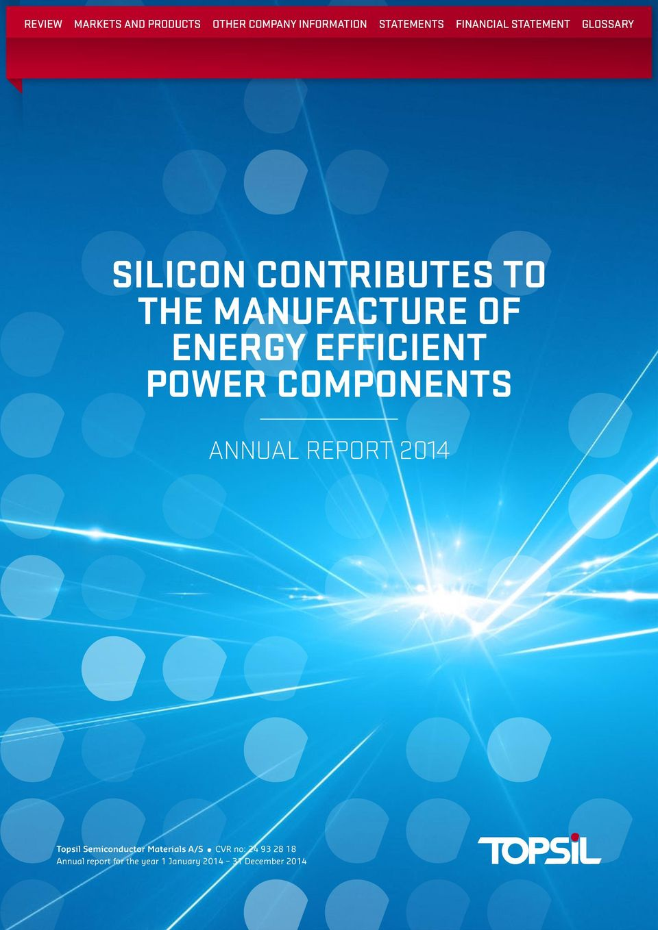 Silicon contributes to the manufacture of energy efficient power components Annual Report 2014 Topsil