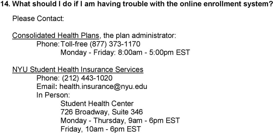 Monday - Friday: 8:00am - 5:00pm EST NYU Student Health Insurance Services Phone: (212) 443-1020 Email: