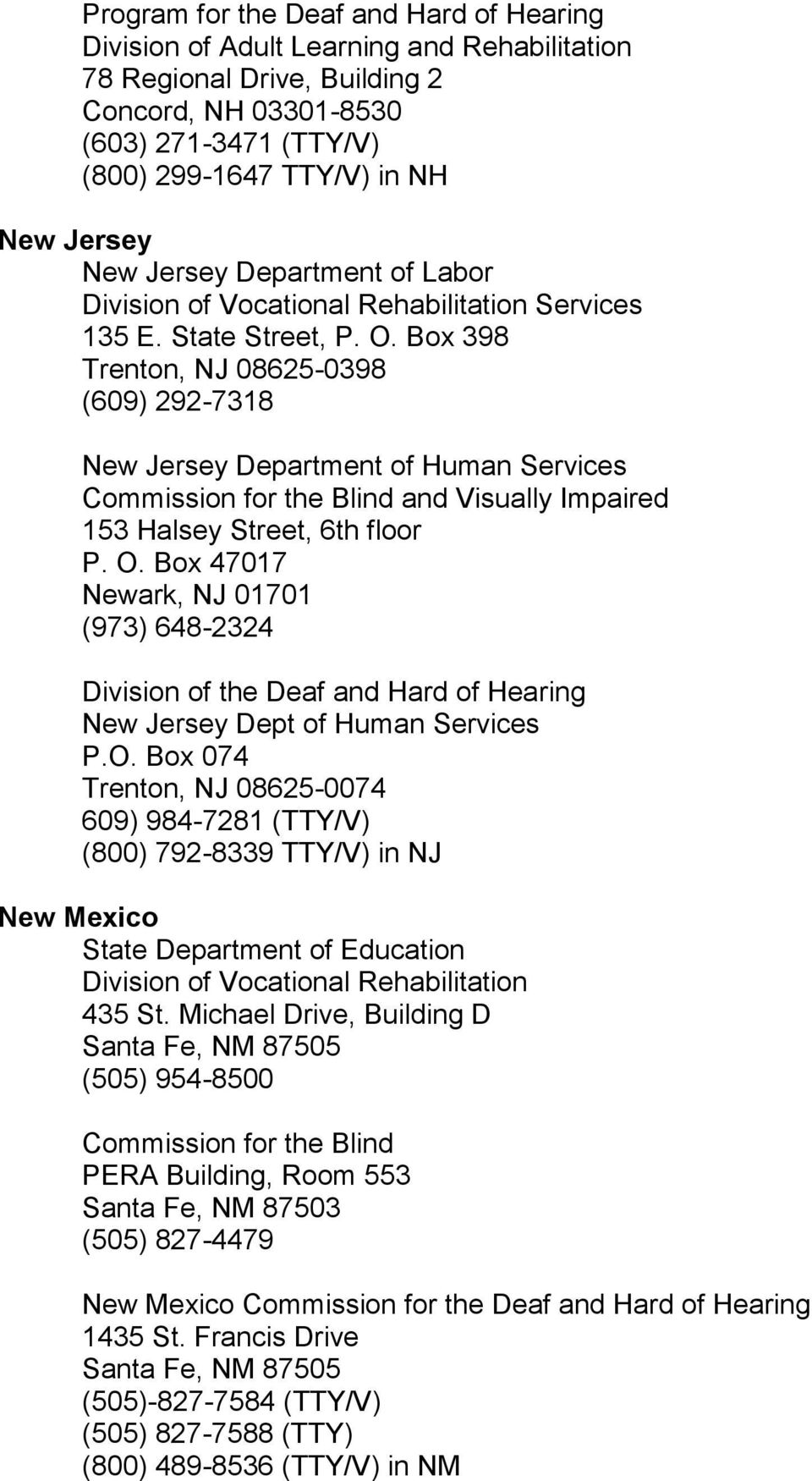 Box 398 Trenton, NJ 08625-0398 (609) 292-7318 New Jersey Department of Human Services Commission for the Blind and Visually Impaired 153 Halsey Street, 6th floor P. O.