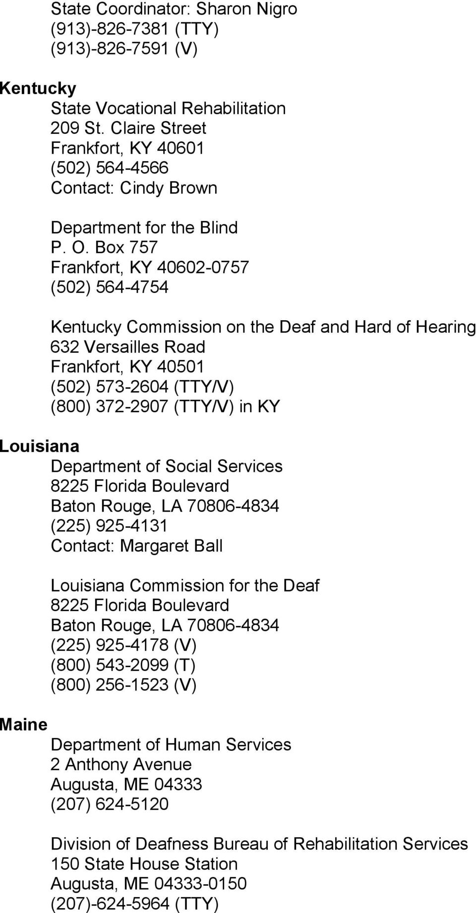 Box 757 Frankfort, KY 40602-0757 (502) 564-4754 Kentucky Commission on the Deaf and Hard of Hearing 632 Versailles Road Frankfort, KY 40501 (502) 573-2604 (TTY/V) (800) 372-2907 (TTY/V) in KY