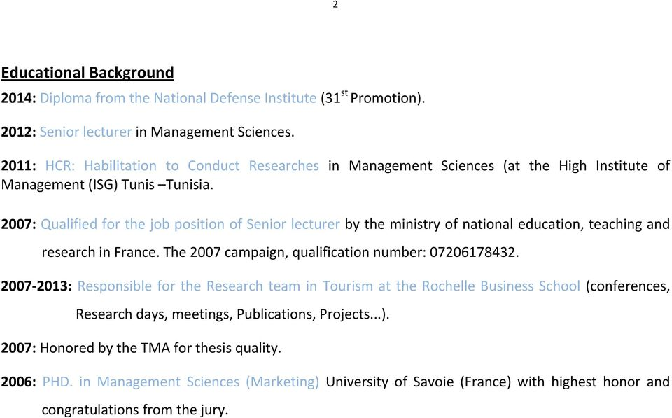 2007: Qualified for the job position of Senior lecturer by the ministry of national education, teaching and research in France. The 2007 campaign, qualification number: 07206178432.