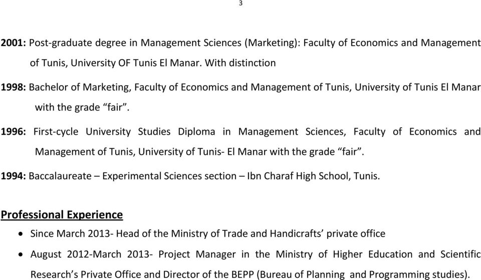 1996: First-cycle University Studies Diploma in Management Sciences, Faculty of Economics and Management of Tunis, University of Tunis- El Manar with the grade fair.