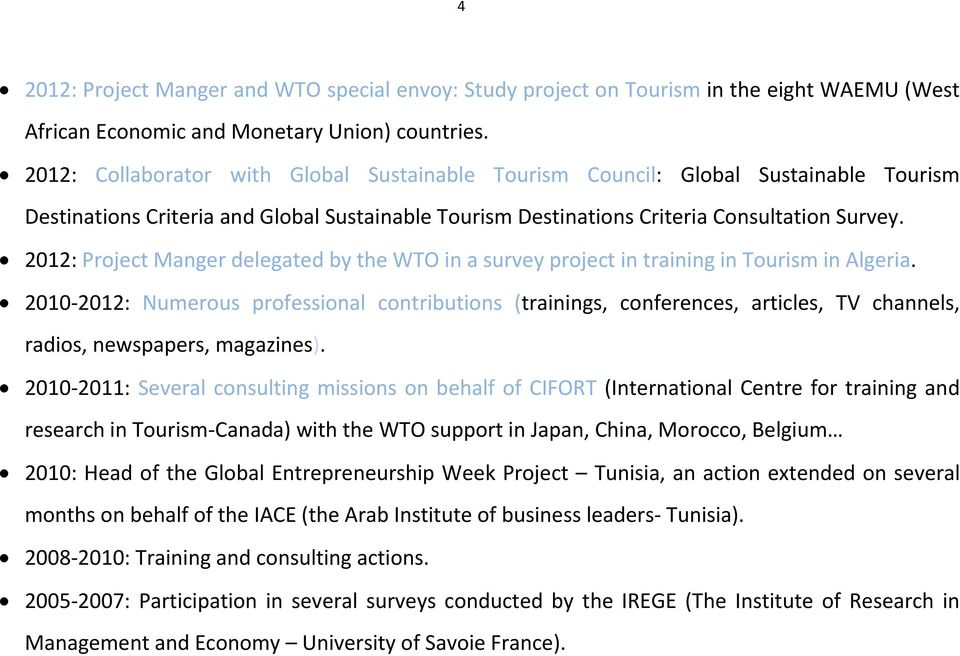 2012: Project Manger delegated by the WTO in a survey project in training in Tourism in Algeria.