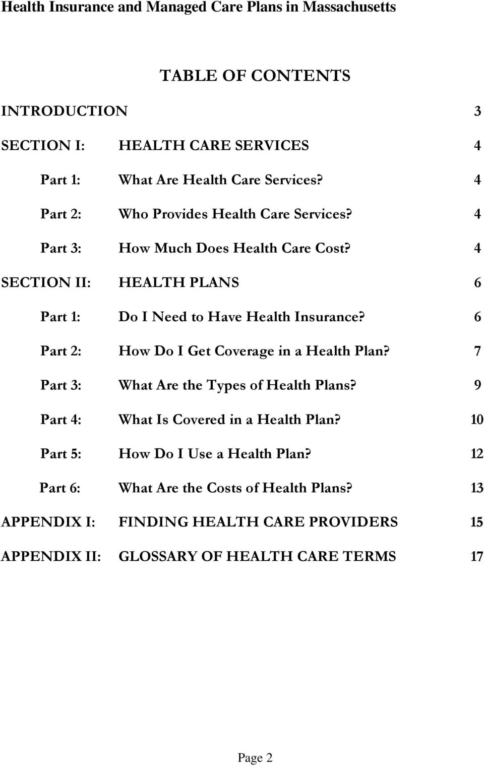 4 SECTION II: HEALTH PLANS 6 Part 1: Do I Need to Have Health Insurance? 6 Part 2: How Do I Get Coverage in a Health Plan?
