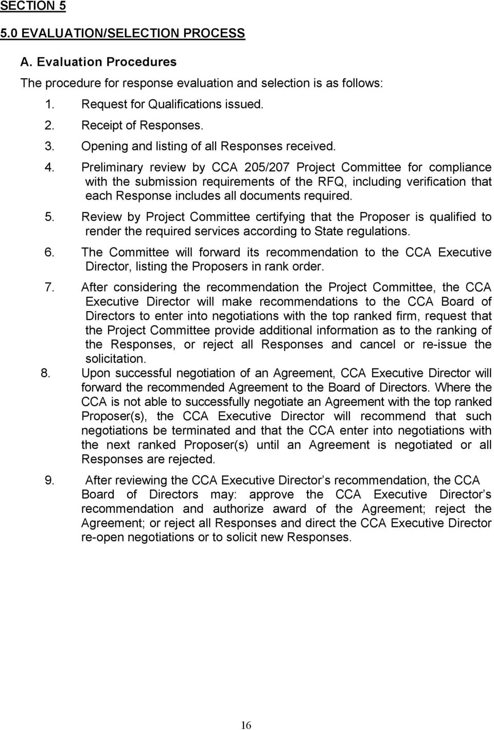 Preliminary review by CCA 205/207 Project Committee for compliance with the submission requirements of the RFQ, including verification that each Response includes all documents required. 5.