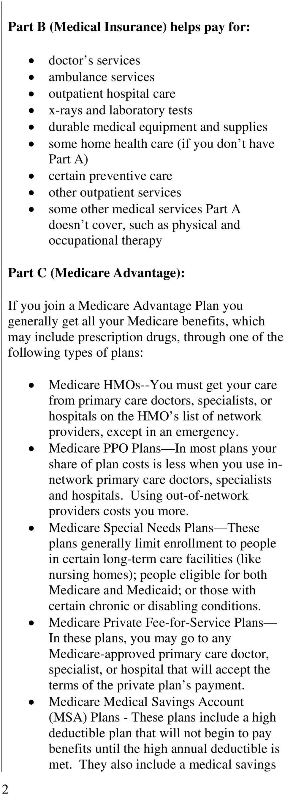 you join a Medicare Advantage Plan you generally get all your Medicare benefits, which may include prescription drugs, through one of the following types of plans: Medicare HMOs--You must get your