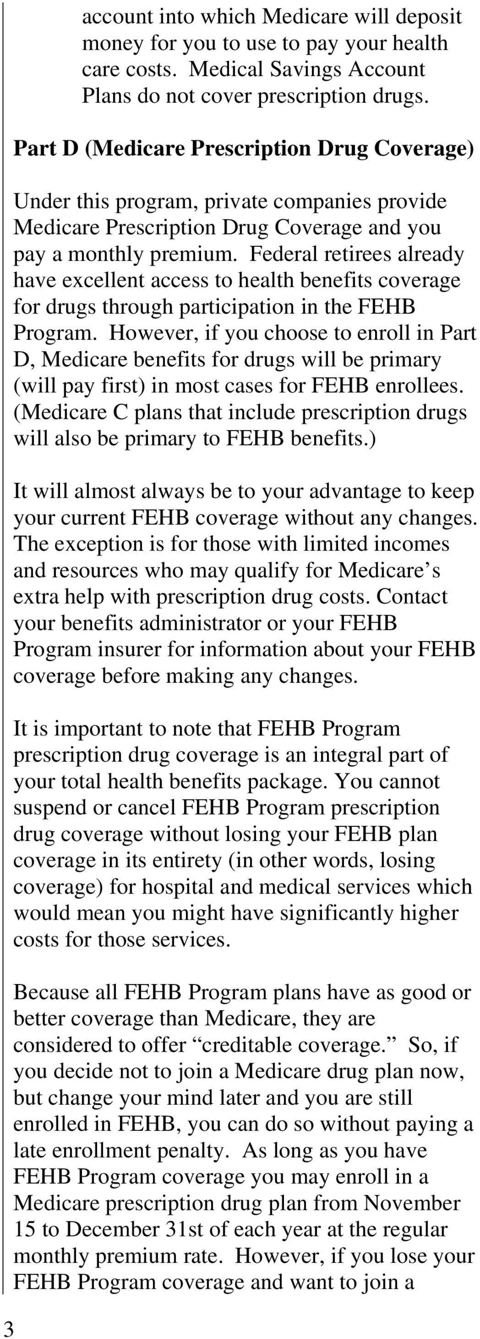 Federal retirees already have excellent access to health benefits coverage for drugs through participation in the FEHB Program.