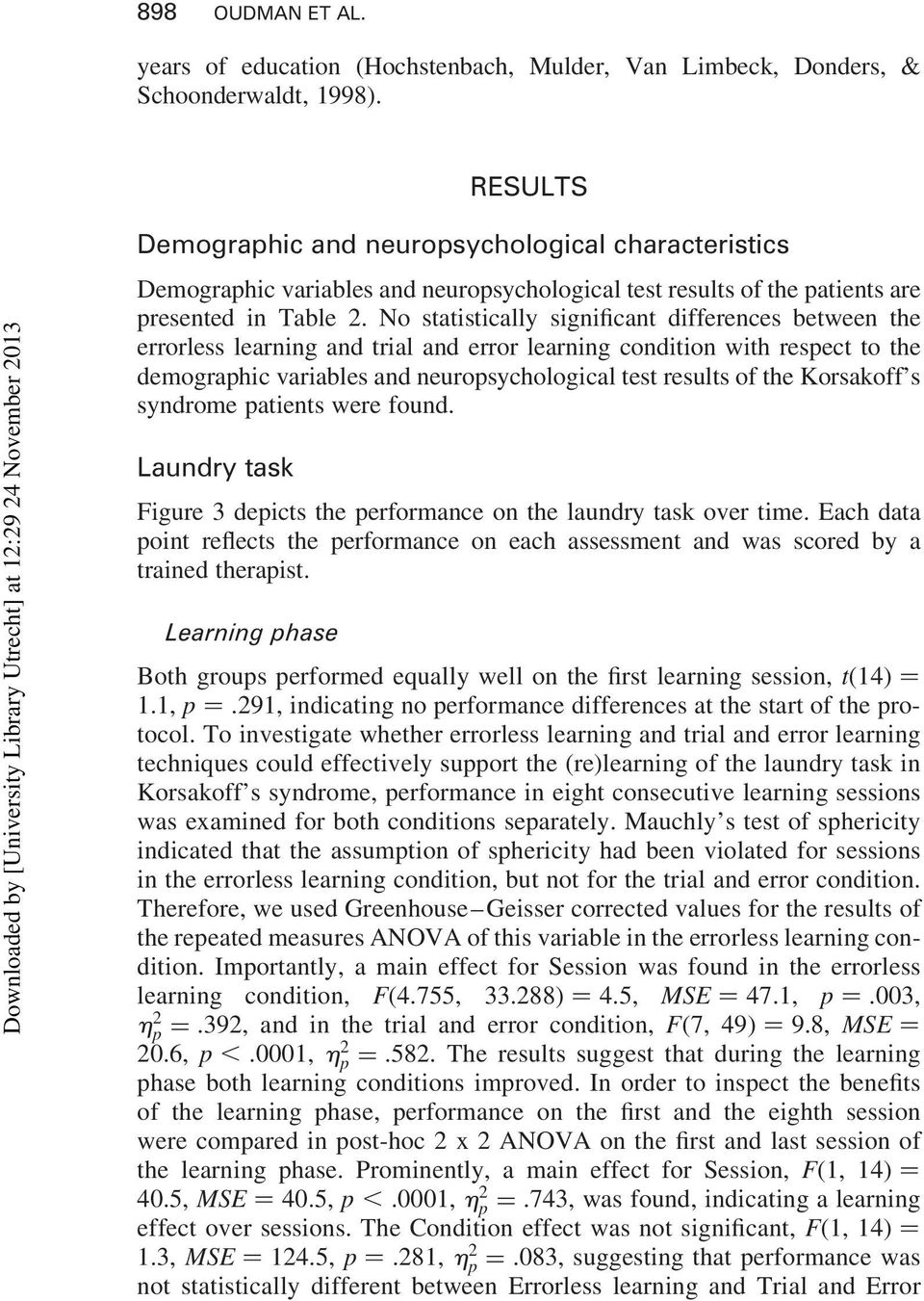 No statistically significant differences between the errorless learning and trial and error learning condition with respect to the demographic variables and neuropsychological test results of the