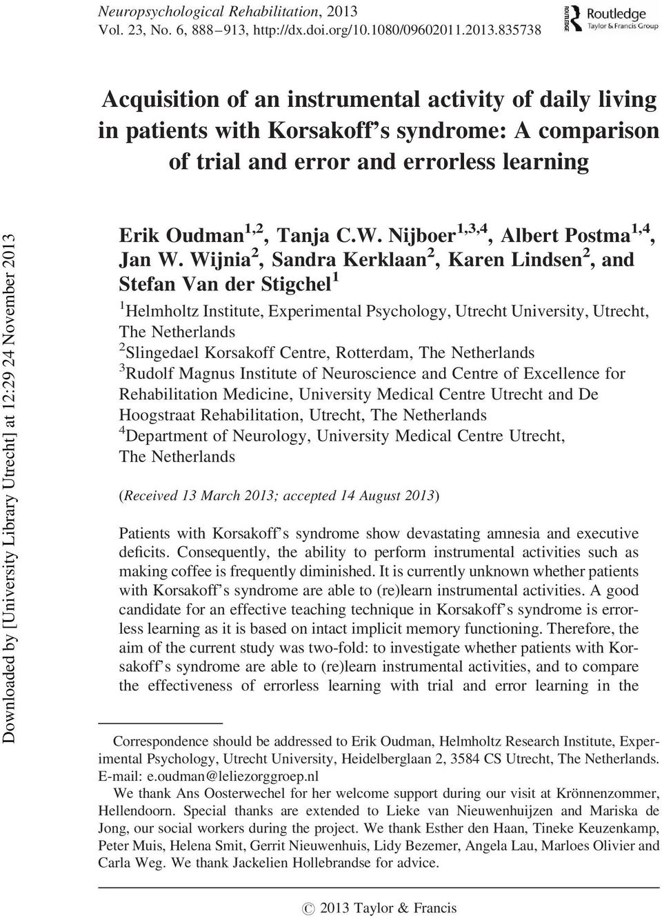835738 Acquisition of an instrumental activity of daily living in patients with Korsakoff s syndrome: A comparison of trial and error and errorless learning Erik Oudman 1,2, Tanja C.W.