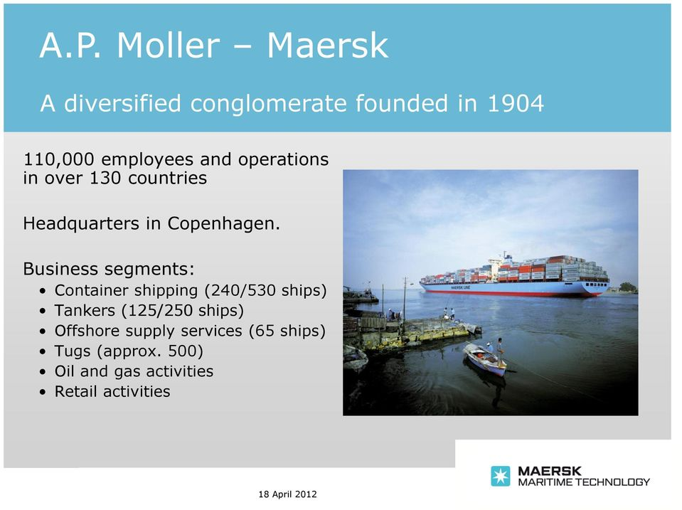 Business segments: Container shipping (240/530 ships) Tankers (125/250 ships)