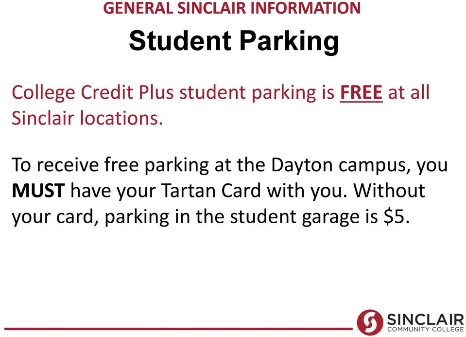 To receive free parking at the Dayton campus, you MUST have your