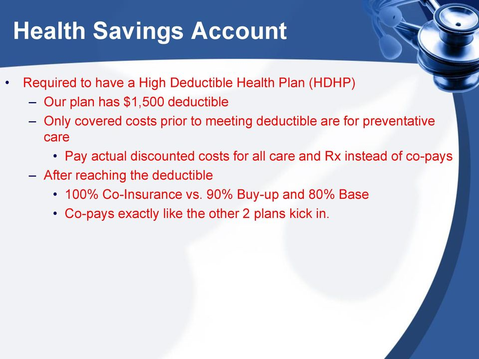 Pay actual discounted costs for all care and Rx instead of co-pays After reaching the