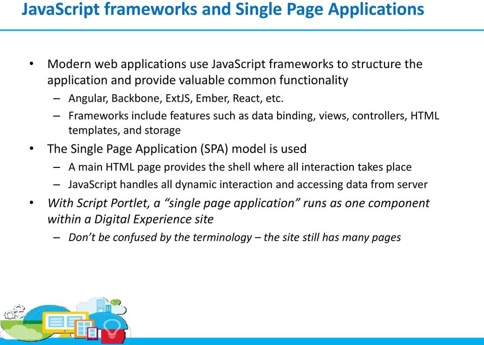 Frameworks include features such as data binding, views, controllers, HTML templates, and storage The Single Page Application (SPA) model is used A main HTML page