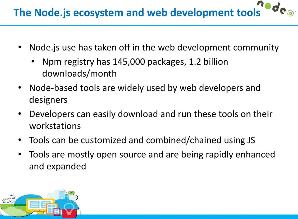 2 billion downloads/month Node-based tools are widely used by web developers and designers Developers can