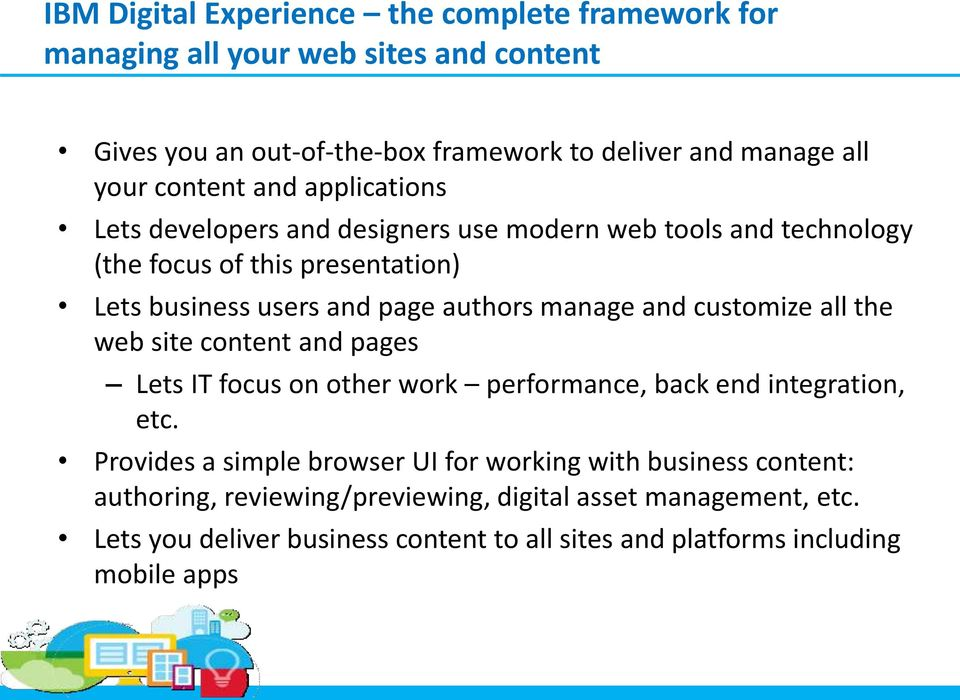 manage and customize all the web site content and pages Lets IT focus on other work performance, back end integration, etc.