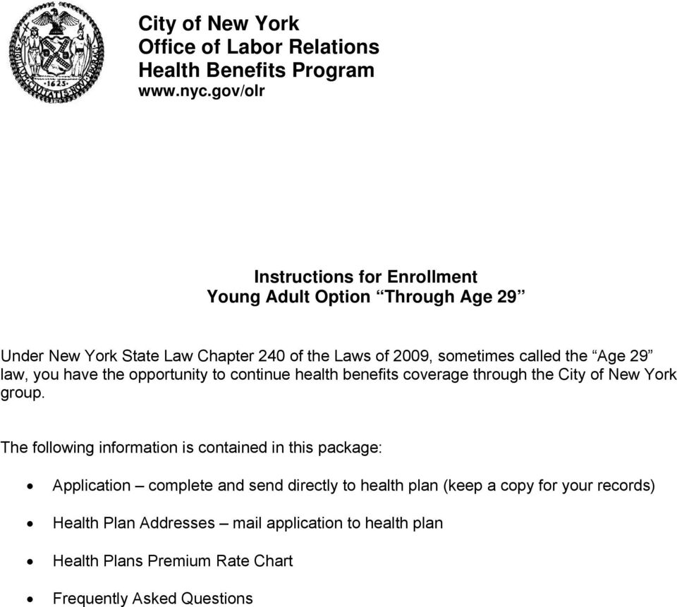 the Age 29 law, you have the opportunity to continue health benefits coverage through the City of New York group.