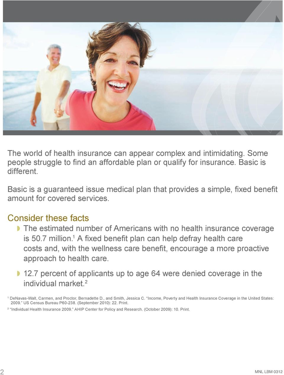 Consider these facts w The estimated number of Americans with no health insurance coverage is 50.7 million.