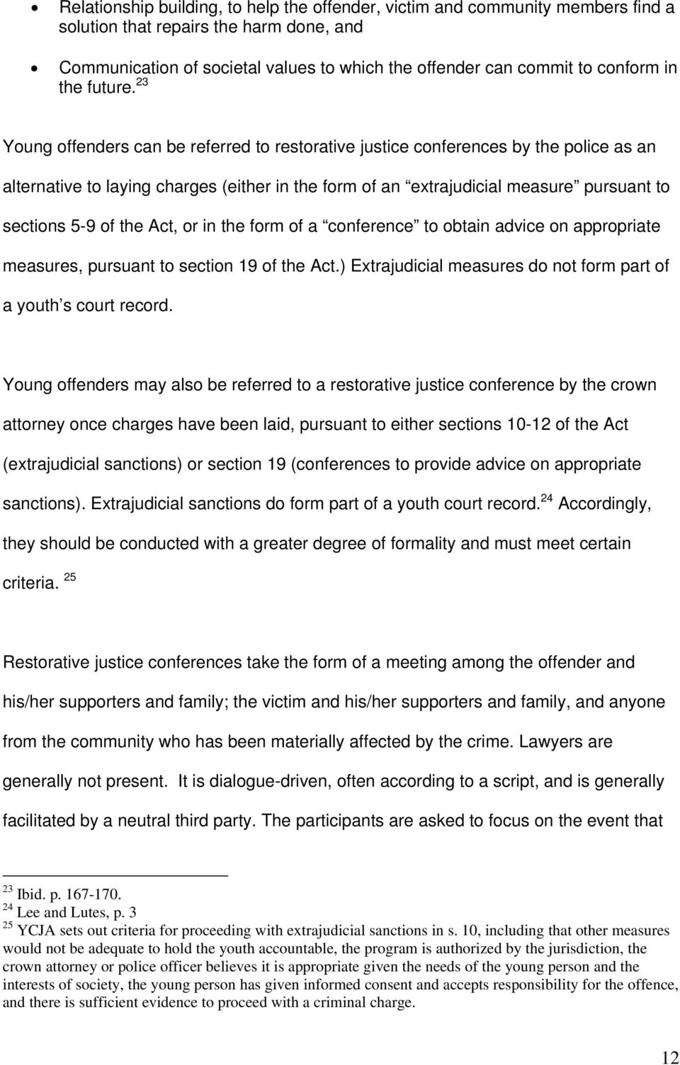 23 Young offenders can be referred to restorative justice conferences by the police as an alternative to laying charges (either in the form of an extrajudicial measure pursuant to sections 5-9 of the