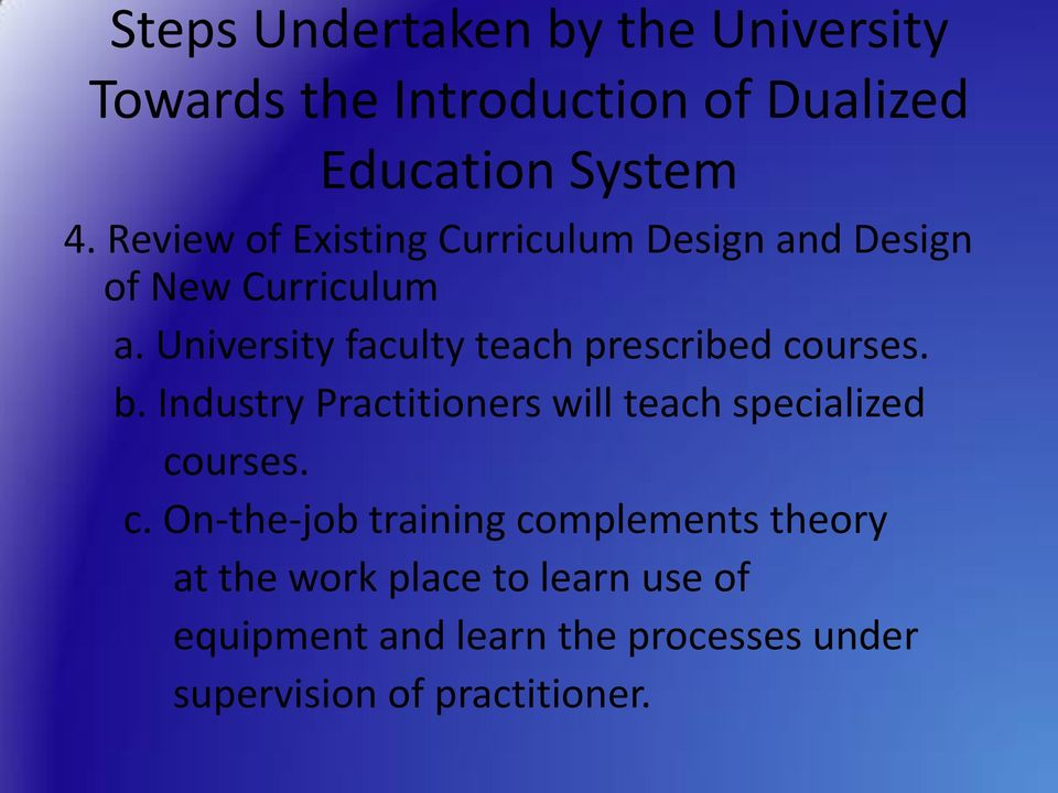 University faculty teach prescribed courses. b. Industry Practitioners will teach specialized courses.