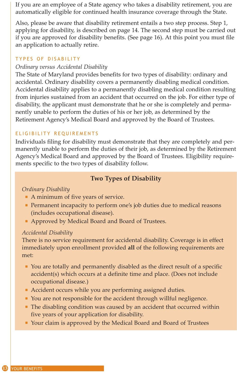 The secod step must be carried out if you are approved for disability beefits. (See page 16). At this poit you must file a applicatio to actually retire.