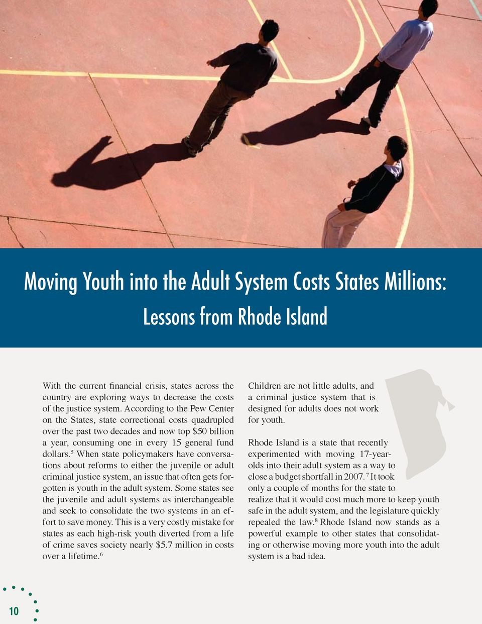 5 When state policymakers have conversations about reforms to either the juvenile or adult criminal justice system, an issue that often gets forgotten is youth in the adult system.