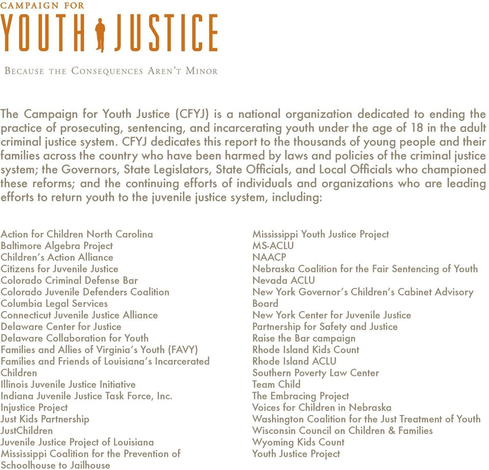 CFYJ dedicates this report to the thousands of young people and their families across the country who have been harmed by laws and policies of the criminal justice system; the Governors, State