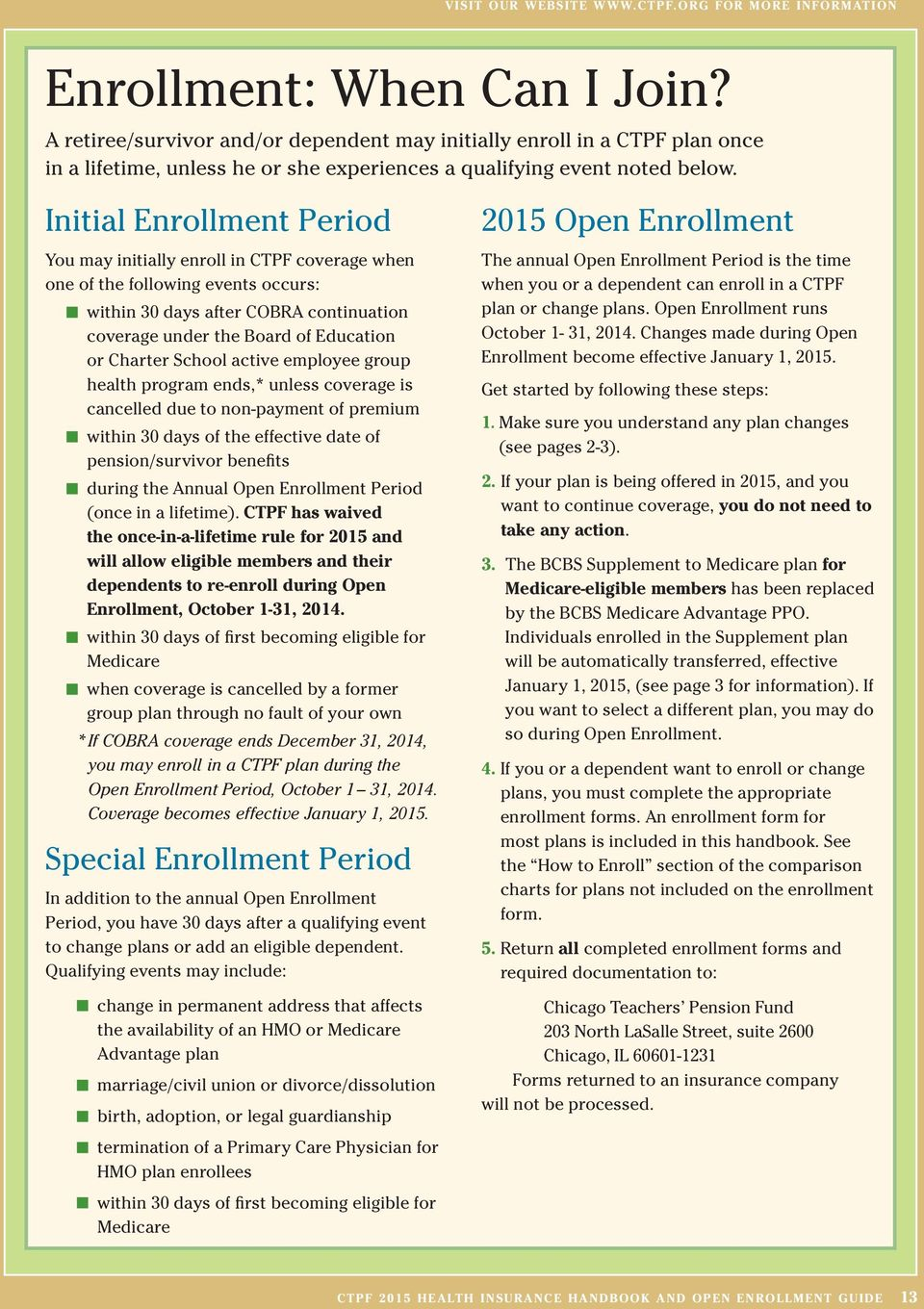 Initial Enrollment Period You may initially enroll in CTPF coverage when one of the following events occurs: n within 30 days after COBRA continuation coverage under the Board of Education or Charter