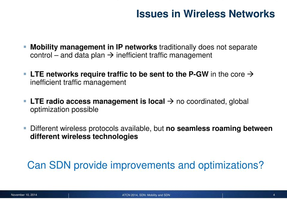management LTE radio access management is local no coordinated, global optimization possible Different wireless