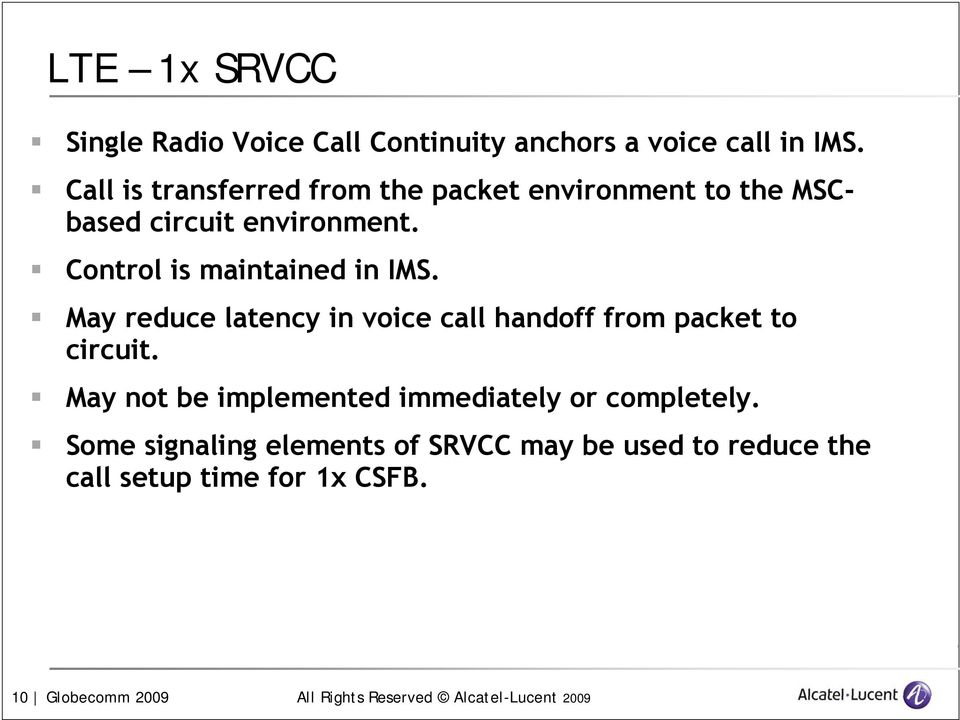 Control is maintained in IMS. May reduce latency in voice call handoff from packet to circuit.