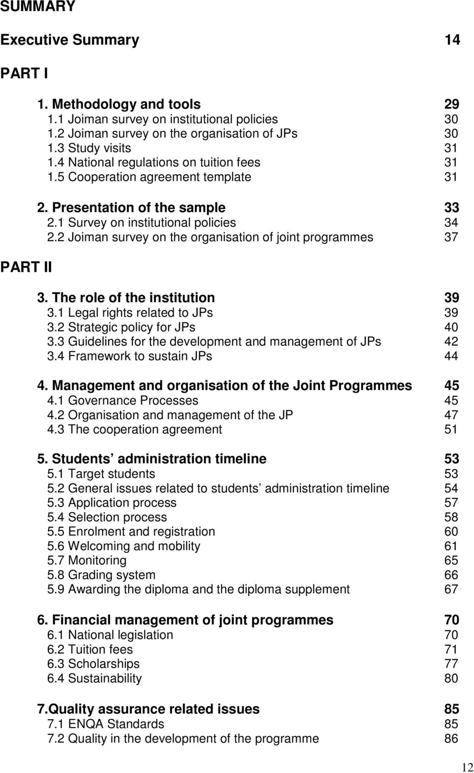 2 Joiman survey on the organisation of joint programmes 37 3. The role of the institution 39 3.1 Legal rights related to JPs 39 3.2 Strategic policy for JPs 40 3.