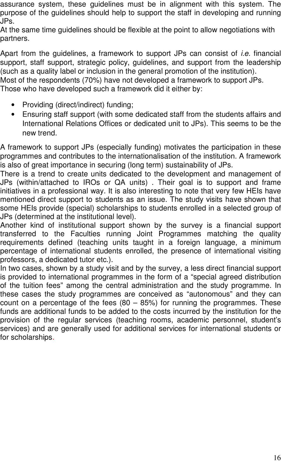 Most of the respondents (70%) have not developed a framework to support JPs.