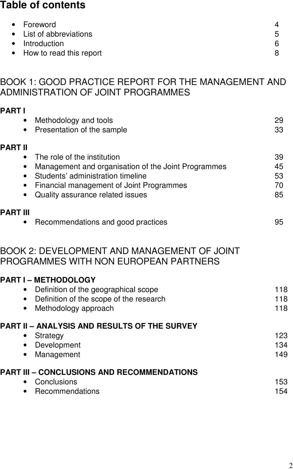Joint Programmes 70 Quality assurance related issues 85 PART III Recommendations and good practices 95 BOOK 2: DEVELOPMENT AND MANAGEMENT OF JOINT PROGRAMMES WITH NON EUROPEAN PARTNERS PART I