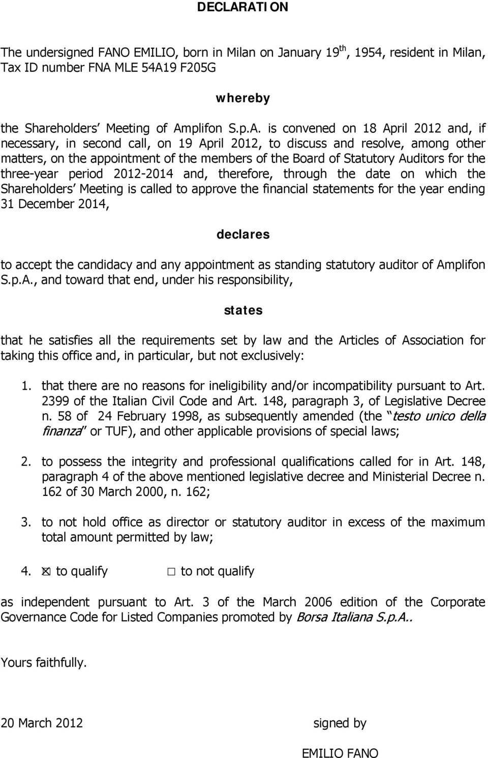 April 2012 and, if necessary, in second call, on 19 April 2012, to discuss and resolve, among other matters, on the appointment of the members of the Board of Statutory Auditors for the three-year