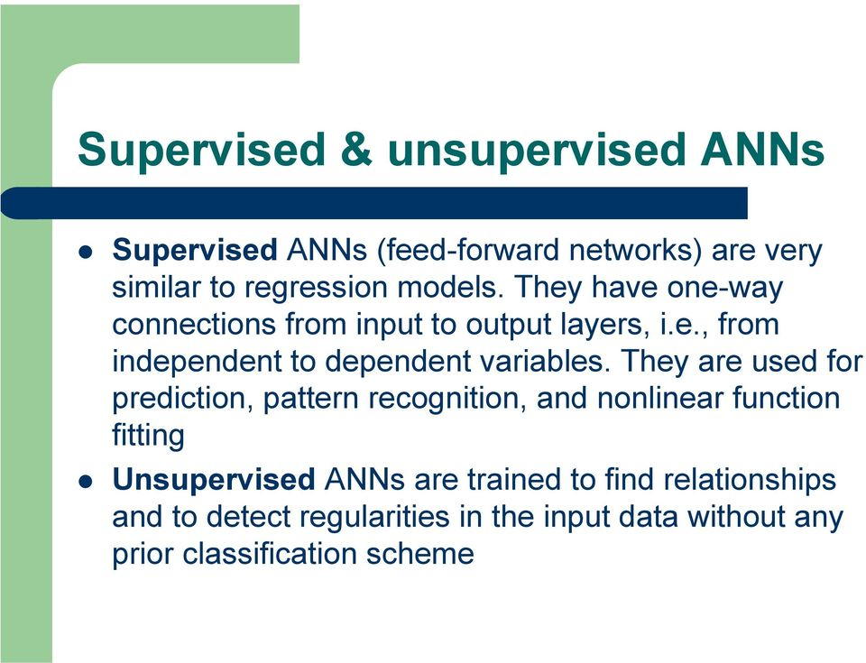 They are used for prediction, pattern recognition, and nonlinear function fitting Unsupervised ANNs are