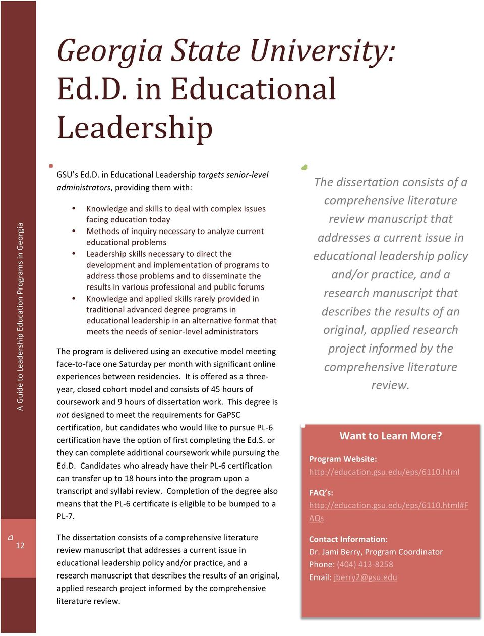 in Educational Leadership targets senior- level administrators, providing them with: Knowledge and skills to deal with complex issues facing education today Methods of inquiry necessary to analyze