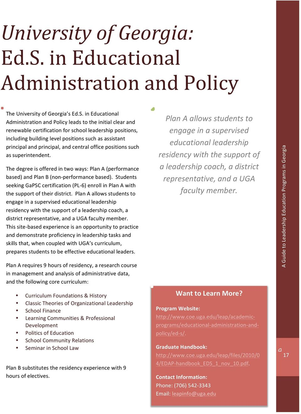 in Educational Administration and Policy leads to the initial clear and renewable certification for school leadership positions, including building level positions such as assistant principal and