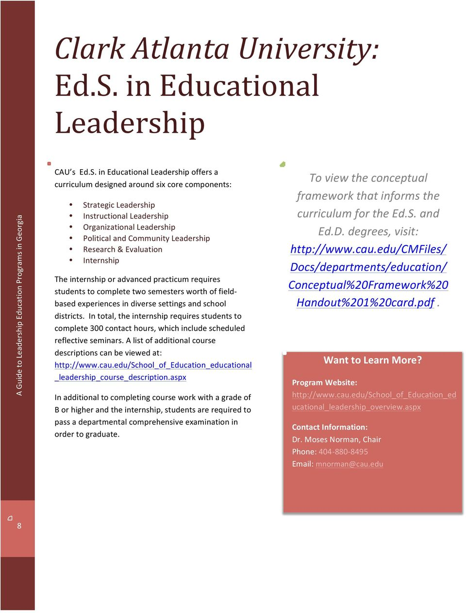 in Educational Leadership offers a curriculum designed around six core components: Strategic Leadership Instructional Leadership Organizational Leadership Political and Community Leadership Research