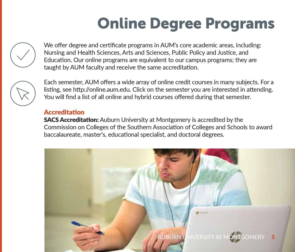 Each semester, AUM offers a wide array of online credit courses in many subjects. For a listing, see http://online.aum.edu. Click on the semester you are interested in attending.