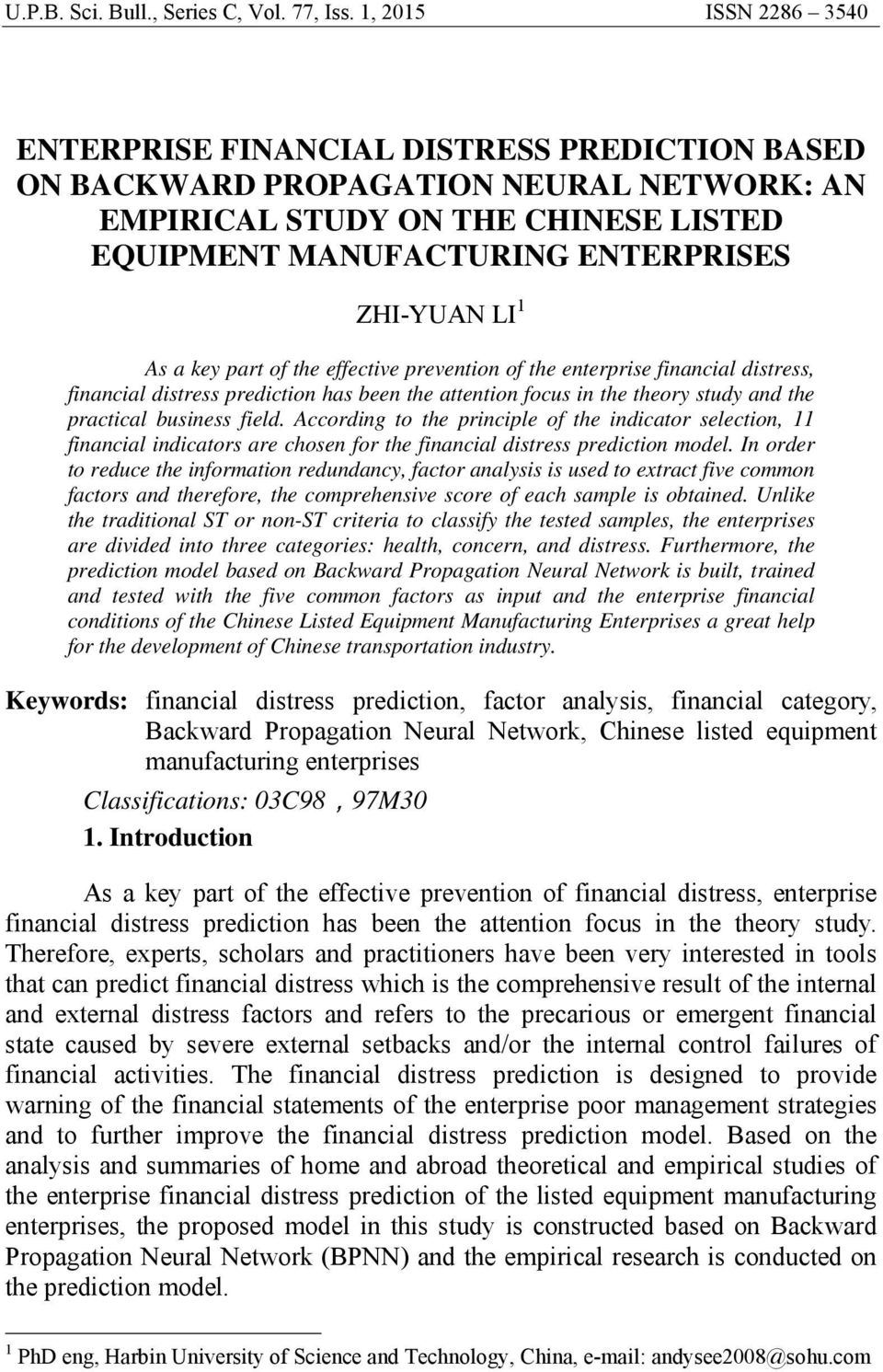 1 As a key part of the effective prevention of the enterprise financial distress, financial distress prediction has been the attention focus in the theory study and the practical business field.