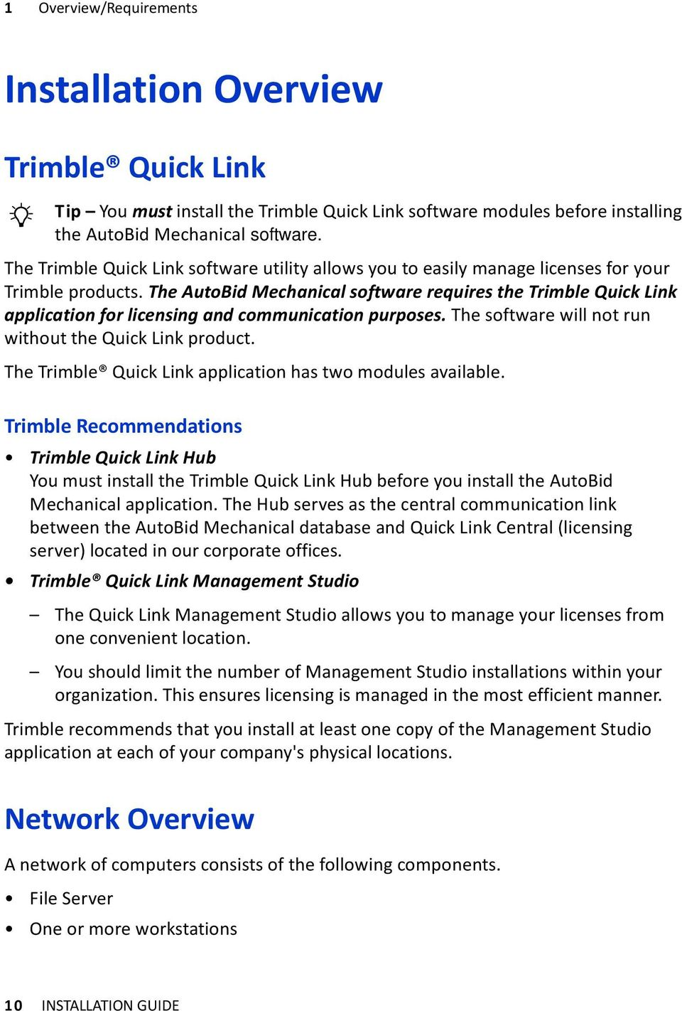 The AutoBid Mechanical software requires the Trimble Quick Link application for licensing and communication purposes. The software will not run without the Quick Link product.