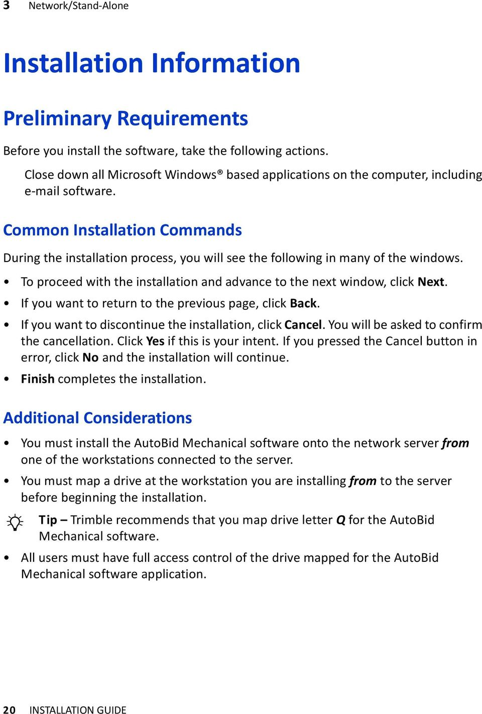 Common Installation Commands During the installation process, you will see the following in many of the windows. To proceed with the installation and advance to the next window, click Next.